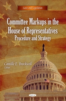 Committee Markups in the House of Representatives : Procedure & Strategy, Hardback Book