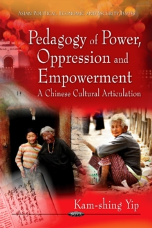 Pedagogy of Power, Oppression & Empowerment : A Chinese Cultural Articulation, Hardback Book