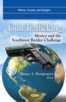 Gun Trafficking : Mexico & the Southwest Border Challenge, Hardback Book