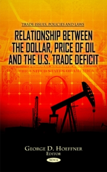 Relationship Between the Dollar, Price of Oil & the U.S. Trade Deficit, Hardback Book