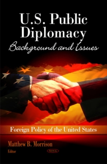 U.S. Public Diplomacy : Background & Issues, Hardback Book
