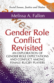 Gender Role Conflict Revisited : An Exploration of Gender Role Expectations & Conflict Among Female Rugby Players, Paperback Book