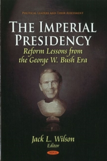 Imperial Presidency : Reform Lessons from the George W Bush Era, Hardback Book