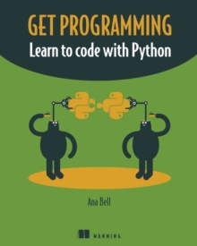 Get Programming : Learn to code with Python, Paperback / softback Book