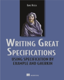 Writing Great Specifications : Using Specification by Example and Gherkin, Paperback / softback Book