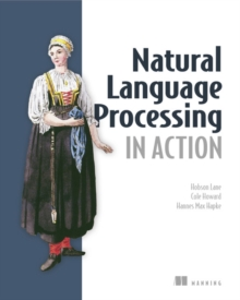 Natural Language Processing in Action : Understanding, analyzing, and generating text with Python, Paperback / softback Book
