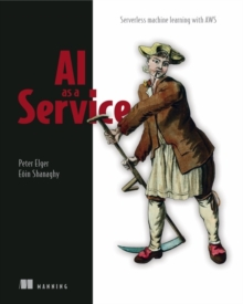 AI as a Service : Serverless machine learning with AWS, Paperback / softback Book