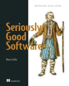 Seriously Good Software : Code that works, survives, and wins, Paperback / softback Book