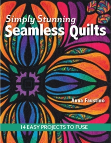 Simply Stunning Seamless Quilts : 14 Easy Projects to Fuse, Paperback Book