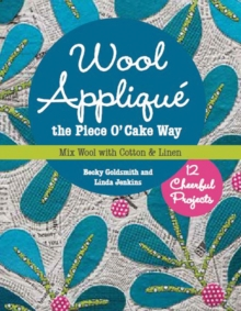 Wool Applique the Piece O' Cake Way : 12 Cheerful Projects * Mix Wool with Cotton & Linen, Paperback Book