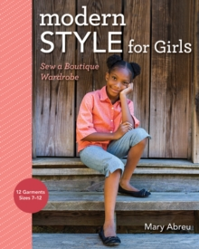 Modern Style for Girls : Sew a Boutique Wardrobe, Paperback / softback Book