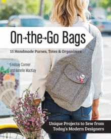 On-the-Go-Bags : 15 Handmade Purses, Totes and Organizers, Paperback / softback Book