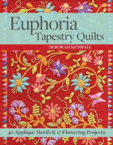 Euphoria Tapestry Quilts : 40 Applique Motifs & 17 Flowering Projects, Paperback Book