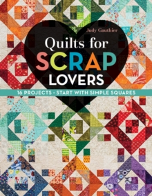 Quilts for Scrap Lovers : 16 Projects, Start with Simple Squares, Paperback Book
