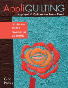 AppliQuilting : Applique & Quilt at the Same Time!, Paperback Book