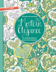 Modern Elegance : 45+ Romantic Designs to Colour for Fun and Relaxation, Paperback Book