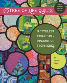 Tree of Life Quilts : 9 Timeless Projects - Innovative Techniques, Paperback Book