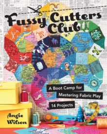 Fussy Cutters Club : A Boot Camp for Mastering Fabric Play - 14 Projects, Paperback / softback Book