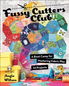 Fussy Cutters Club : A Boot Camp for Mastering Fabric Play - 14 Projects, EPUB eBook