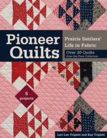 Pioneer Quilts : Prairie Settlers' Life in Fabric - Over 30 Quilts from the Poos Collection, Paperback Book