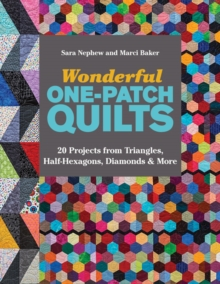 Wonderful One-Patch Quilts : 20 Projects from Triangles, Half-Hexagons, Diamonds & More, Paperback Book