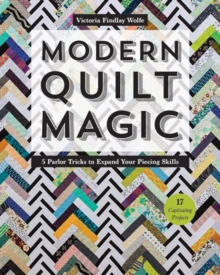 Modern Quilt Magic : 5 Parlor Tricks to Expand Your Piecing Skills, Paperback / softback Book