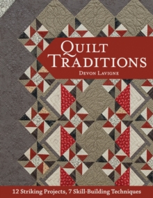 Quilt Traditions : 12 Striking Projects, 9 Skill-Building Techniques, Paperback / softback Book