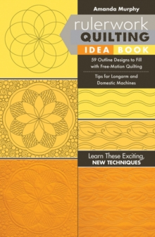 Rulerwork Quilting Idea Book : 59 Outline Designs to Fill with Free-Motion Quilting, Tips for Longarm and Domestic Machines, Paperback / softback Book