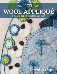 Cozy Wool Applique : 11 Seasonal Folk Art Projects for Your Home, Paperback / softback Book