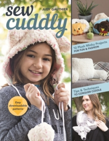 Sew Cuddly : 12 Plush Minky Projects for Fun & Fashion - Tips & Techniques to Conquer Cuddle, Paperback / softback Book