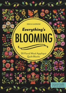 Everything's Blooming : 30 Floral Wool Applique Quilt Blocks, Paperback / softback Book