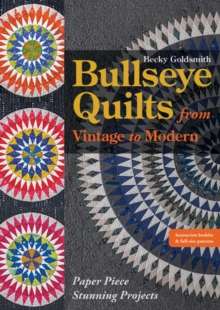 Bullseye Quilts from Vintage to Modern : Paper Piece Stunning Projects, Paperback / softback Book