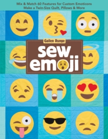 Sew Emoji : Mix & Match 60 Features for Custom Emoticons, Make a Twin-Size Quilt, Pillows & More, Paperback / softback Book