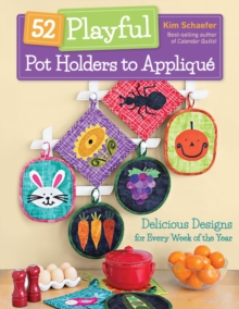 52 Playful Pot Holders to Applique : Delicious Designs for Every Week of the Year, Paperback / softback Book