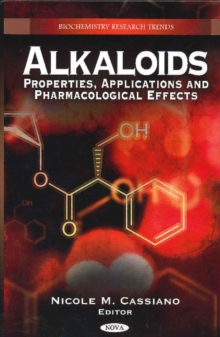 Alkaloids : Properties, Applications & Pharmacological Effects, Hardback Book