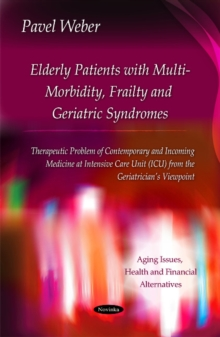 Elderly Patients with Multi-Morbidity, Frailty & Geriatric Syndromes : Therapeutic Problem of Contemporary & Incoming Medicine at Intensive Care Unit (ICU) from the Geriatricians Viewpoint, Paperback / softback Book