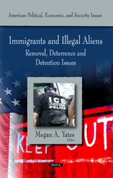 Immigrants & Illegal Aliens : Removal, Deterance & Detention Issues, Hardback Book