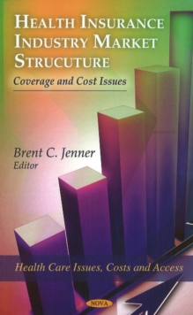 Health Insurance Industry Market Structure : Coverage & Cost Issues, Hardback Book