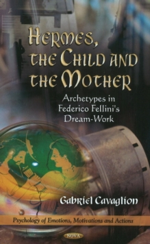 Hermes, the Child & the Mother : Archetypes in Federico Fellini's Dream-Work, Hardback Book