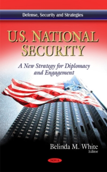 U.S. National Security : A New Strategy for Diplomacy & Engagement, Hardback Book