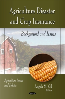 Agriculture Disaster & Crop Insurance : Background & Issues, Hardback Book