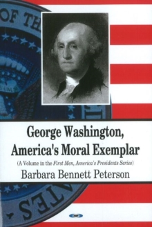 George Washington, America's Moral Exemplar, Paperback Book