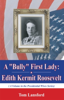 "A ""Bully"" First Lady : Edith Kermit Roosevelt, Paperback / softback Book"