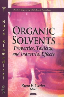 Organic Solvents : Properties, Toxicity & Industrial Effects, Hardback Book