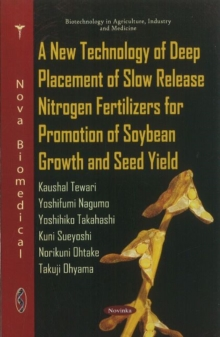 New Technology of Deep Placement of Slow Release Nitrogen Fertilizers for Promotion of Soybean Growth & Seed Yield, Paperback Book