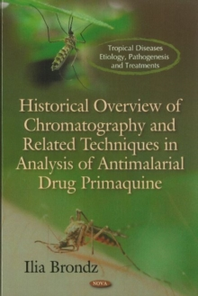 Historical Overview of Chromatography & Related Techniques in Analysis of Antimalarial Drug Primaquine, Hardback Book