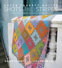 Kaffe Fassett Quilts: Shots & Stripes : 24 New Projects Made with Shot Cottons and Striped Fabrics, Hardback Book
