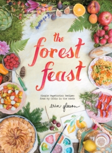 The Forest Feast : Simple Vegetarian Recipes from My Cabin in the Woods, Hardback Book