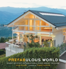 Prefabulous World: Energy-Efficient and Sustainable Homes Around : Energy-Efficient and Sustainable Homes Around the Globe, Hardback Book
