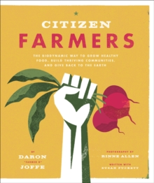 Citizen Farmers: Biodynamic Way to Grow Healthy Food : Biodynamic Way to Grow Organic Food, Paperback / softback Book